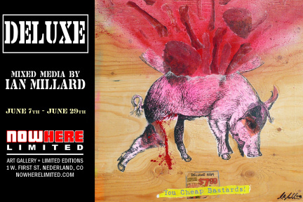 DELUXE A Solo Show By Ian Millard at NOWhere Limited in Nederland, Colorado